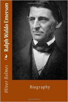 Ralph Waldo Emerson: Biography by Oliver Wendell Holmes
