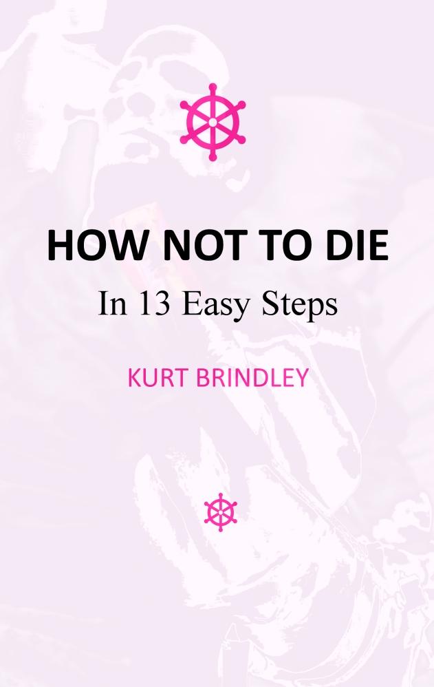 HOW NOT TO DIE: In 13 Easy Steps