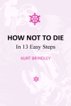 HOW NOT TO DIE: In 13 Easy Steps