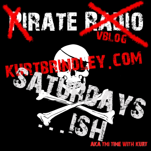 xIRATE X VBLOG @ KURTBRINDLEY.COM / SATUDAYS